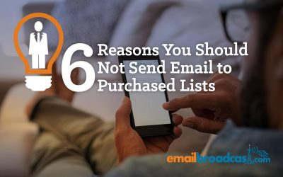 6 Reasons You Should Not Send Email to Purchased Lists