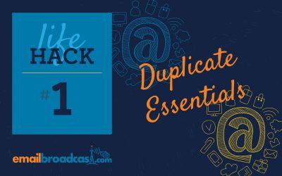 Life Hacks: #1 Duplicate Essentials