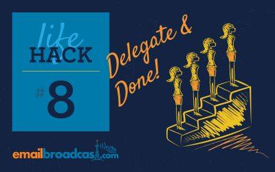 Life Hacks #8 – Delegate and Done