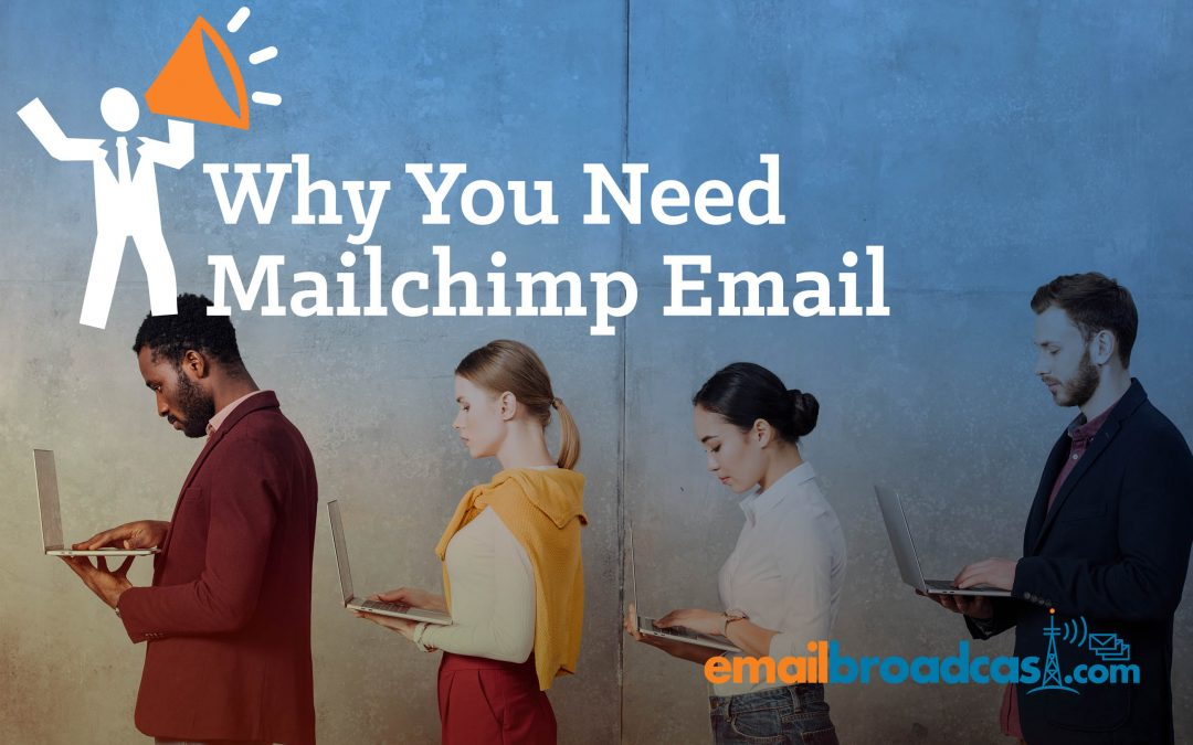 Why Your Business Needs Mailchimp Email Marketing