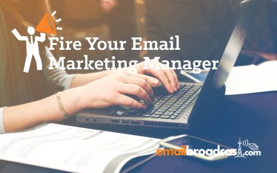 Fire Your Email Marketing Manager