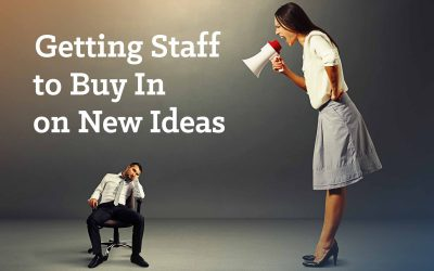 Getting Staff to Buy in on New Ideas